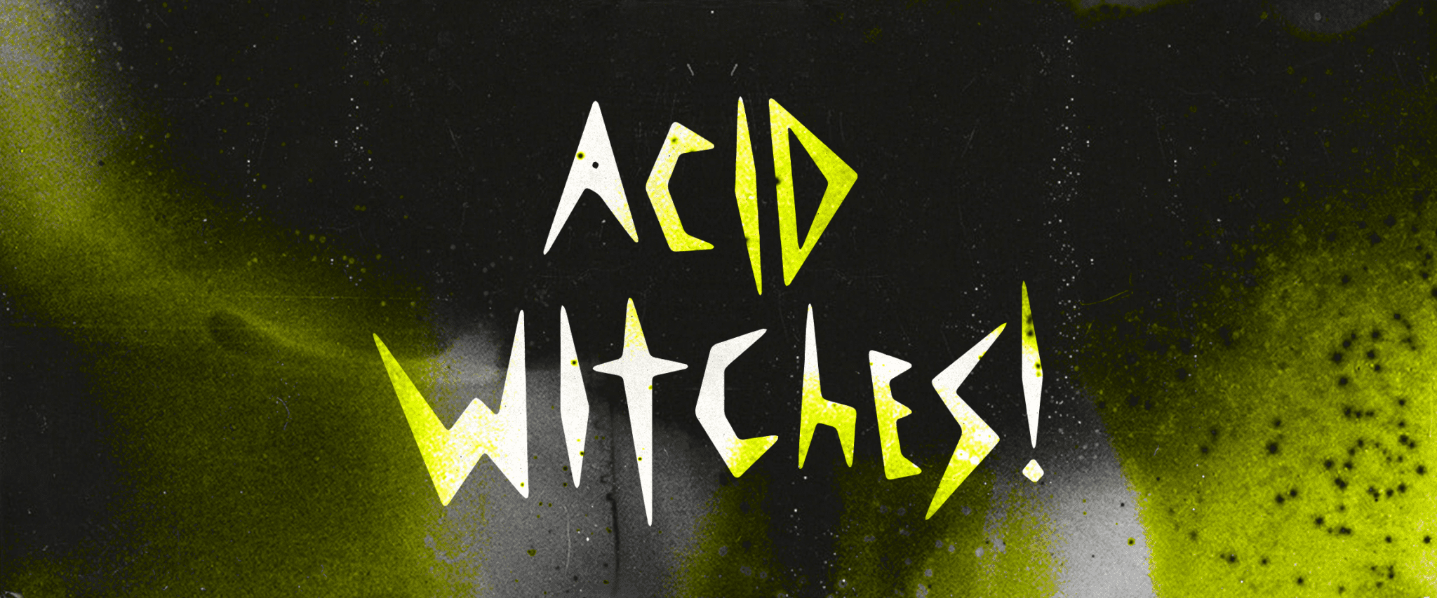 Acid Witches!